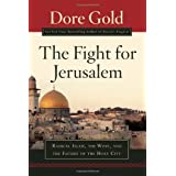 The Fight for Jerusalem: Radical Islam, The West, and The Future of the Holy City ~ Dore Gold