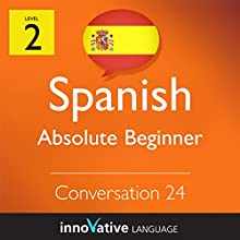 Absolute Beginner Conversation #24 (Spanish)  by Innovative Language Learning Narrated by Alan La Rue, Lizy Stoliar