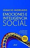 Emociones e inteligencia social: Las claves para una alianza entre los sentimientos y la raz�n
