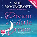 Dream a Little Dream (       UNABRIDGED) by Sue Moorcroft Narrated by Julie Teal
