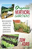 img - for Organic Vertical Garden: Beginners Guide To Growing Healthy Organic Gardens book / textbook / text book