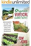 Organic Vertical Garden: Beginners Guide To Growing Healthy Organic Gardens (English Edition)