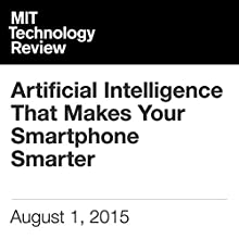 Artificial Intelligence That Makes Your Smartphone Smarter (       UNABRIDGED) by Rachel Metz Narrated by Todd Mundt