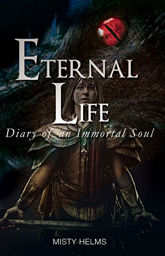 Book: Eternal Life Diary of an Immortal Soul October, 1337-June, 1358 by Misty Helms