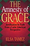 img - for The Amnesty of Grace: Justification by Faith from a Latin American Perspective book / textbook / text book