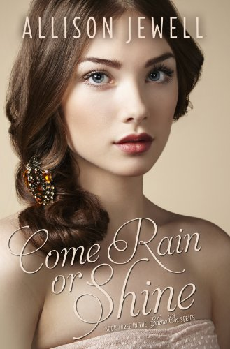 Come Rain or Shine (Shine On Series, Book Three) by Allison J. Jewell