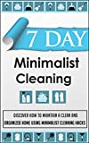 7 Day Minimalist Cleaning - Discover How to Maintain a Clean and Clutter Free Home Using Minimalist Cleaning Hacks (Minimalist, Learning Minimalism, Minimalism,)