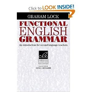 Functional English Grammar: An Introduction for Second Language Teachers (Cambridge Language Education) Graham Lock