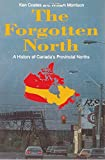 The Forgotten North: A History of Canada's Provincial Norths (1550283901) by Coates, Ken S.