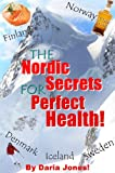 The Nordic Secrets For Perfect Health! Scandinavian Rxs For Health, Happiness and Longevity!