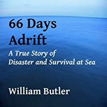 66 Days Adrift: A True Story of Disaster and Survival on the Open Sea Audiobook by William Butler Narrated by Nick Hahn