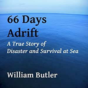 66 Days Adrift: A True Story of Disaster and Survival on the Open Sea | [William Butler]