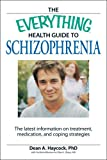 The Everything Health Guide to Schizophrenia: The latest information on treatment, medication, and coping strategies (Everything Series)