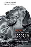 Louise Ginman The Art of Introducing Dogs: A Guide for Conducting Dog-to-Dog Introductions