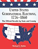 img - for United States Gubernatorial Elections, 1776-1860: The Official Results by State and County book / textbook / text book