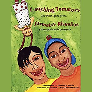 Laughing Tomatoes and Other Spring Poems/Jitomates Risuenos y Otros Poems de Primavera Audiobook