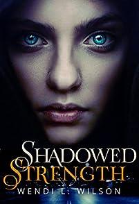Shadowed Strength: Shadowed Series Book One by Wendi Wilson ebook deal