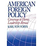 img - for [ American Foreign Policy: Consensus at Home, Leadership Abroad By Von Vorys, Karl ( Author ) Hardcover 1997 ] book / textbook / text book