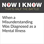 When a Misunderstanding Was Diagnosed as a Mental Illness | Dan Lewis