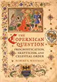 "Robert Westman, ""The Copernican Question: Prognostication, Skepticism, and Celestial Order"" (University of California Press, 2011)"