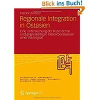 Regionale Integration in Ostasien: Eine Untersuchung der historischen und gegenwärtigen Interaktionsweisen einer...