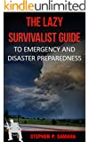 The Lazy Survivalist Guide: To Emergency and Disaster Preparedness (The Lazy Survivalist Guide Series) (English Edition)