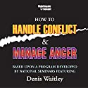 How to Handle Conflict and Manage Anger: Based upon a Program Developed by National Seminars Featuring Dennis Waitley  by Denis Waitley Narrated by Denis Waitley