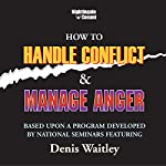 How to Handle Conflict and Manage Anger: Based upon a Program Developed by National Seminars Featuring Dennis Waitley | Denis Waitley