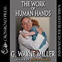 The Work of Human Hands Audiobook by G. Wayne Miller Narrated by Rich Germaine