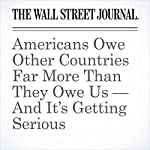 Americans Owe Other Countries Far More Than They Owe Us — And It's Getting Serious | Ian Talley