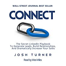 Connect: The Secret LinkedIn Playbook to Generate Leads, Build Relationships, and Dramatically Increase Your Sales (       UNABRIDGED) by Josh Turner Narrated by Wes Miles