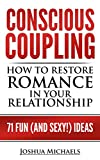 Conscious Coupling: How to Restore Romance in Your Relationship
