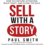 Sell with a Story: How to Capture Attention, Build Trust, and Close the Sale | Paul Smith