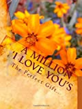 A million I LOVE YOUs: The Perfect Gift
