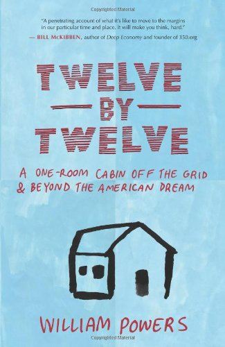 Twelve By Twelve: A One-Room Cabin Off The Grid And Beyond The American Dream back-13930