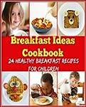 Breakfast Ideas Cookbooks:  24 Health...