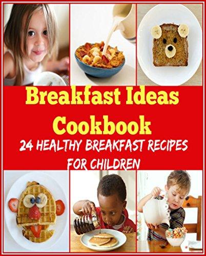 Breakfast Ideas Cookbooks:  24 Healthy Breakfast Recipes for Children: (breakfast sandwich, breakfast sandwich cookbook, breakfast sandwich recipes) by Lorine Osho