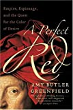 img - for A Perfect Red: Empire, Espionage, and the Quest for the Color of Desire by Greenfield, Amy Butler Reprint Edition [Paperback(2006)] book / textbook / text book