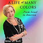A Life of Many Colors: ...From Israel to America | Miki Z. Bell