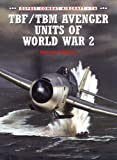 TBF/TBM Avenger Units of World War 2 (Osprey Combat Aircraft 16)