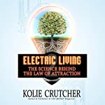 Electric Living: The Science Behind the Law of Attraction | Kolie Crutcher