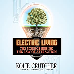 Electric Living: The Science Behind the Law of Attraction Audiobook