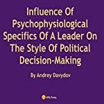 Influence of Psychophysiological Specifics of a Leader on the Style of Political Decision-Making | Andrey Davydov