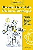 Sinnvoller leben mit der Paulus-Strategie: Gedanken für jede Woche des Jahres