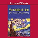 Via rapida al cielo [Fast Lane to Heaven (Texto Completo)] Audiobook by Ned Dougherty Narrated by Nelson Brennes
