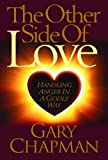 The Other Side of Love: Handling Anger in a Godly Way (0802467776) by Chapman, Gary D.