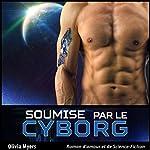 Roman d'amour et de Science-Fiction: Soumise par le Cyborg (Nouvelle érotique fantasy)   Olivia Myers