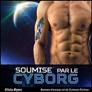 Roman d'amour et de Science-Fiction: Soumise par le Cyborg (Nouvelle érotique fantasy) Audiobook