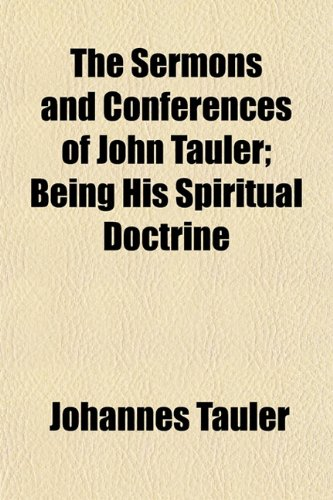 The Sermons and Conferences of John Tauler; Being His Spiritual Doctrine