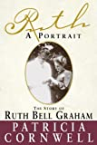 Ruth, a Portrait: The Story of Ruth Bell Graham (0385489005) by Cornwell, Patricia Daniels